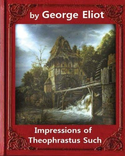 Impressions of Theophrastus Such (1879), by George: Eliot, George
