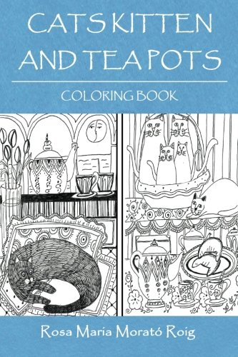 9781533413611: Cats, Kitten And Tea Pots: Coloring Book