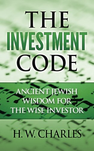 The Investment Code: Ancient Jewish Wisdom for: H W Charles