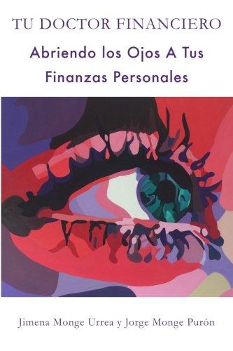 Tu Doctor Financiero: Abriendo Los Ojos A Tus Finanzas Personales: Tu Doctor Financiero: Abriendo ...