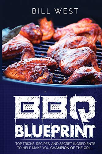 9781533425966: BBQ Blueprint (B&W Edition): Top Tricks, Recipes, and Secret Ingredients To Help Make you Champion Of The Grill