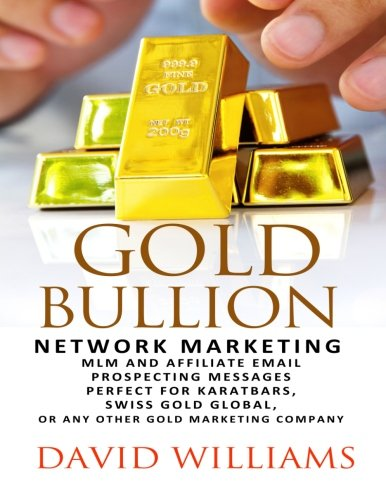 9781533435965: Gold Bullion Network Marketing MLM and Affiliate Email Prospecting Messages: Perfect for Karatbars, Swiss Gold Global, or any other Gold marketing company