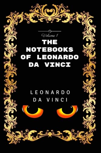 9781533437983: The Notebooks Of Leonardo Da Vinci - Volume 1: By Leonardo da Vinci - Illustrated