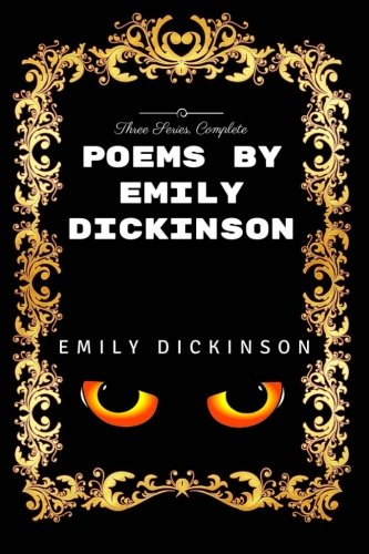 9781533439857: Poems by Emily Dickinson, Three Series, Complete: By Emily Elizabeth Dickinson - Illustrated