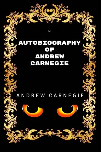 9781533440297: Autobiography Of Andrew Carnegie: By Andrew Carnegie - Illustrated