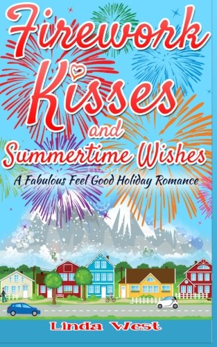 9781533446343: Firework Kisses and Summertime Wishes: A fabulous feel good holiday romance (Love on Kissing Bridge Mountain) (Volume 4)