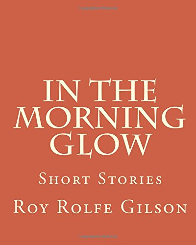 In the Morning Glow: Short Stories: Gilson, MR Roy