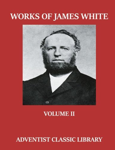9781533455369: Works Of James White Volume II (Adventist Classic Library) (Volume 2)