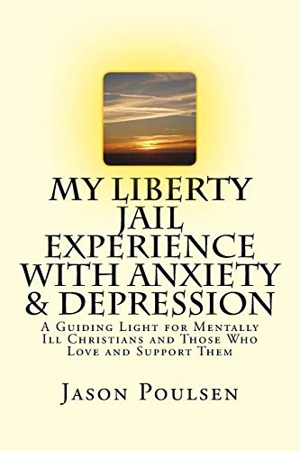 9781533455604: My Liberty Jail Experience with Anxiety & Depression (Annotated): A Guiding Light for Mentally Ill Christians and Those Who Love and Support Them