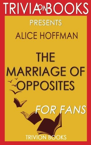 9781533455888: Trivia: The Marriage of Opposites: By Alice Hoffman (Trivia-On-Books)