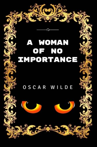 9781533458636: A Woman of No Importance: By Oscar Wilde - Illustrated