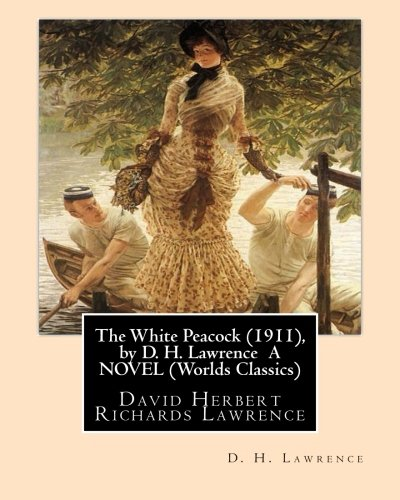 9781533458667: The White Peacock (1911), by D. H. Lawrence A NOVEL (Wordsworth Classics): David Herbert Richards Lawrence