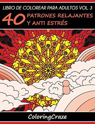 9781533461278: Libros para Colorear para Adultos Volumen 3: 40 Relajantes Diseños que Liberan Estrés, Serie de libros para colorear para adultos creados por ... colorear para adultos que reducen el estrés)