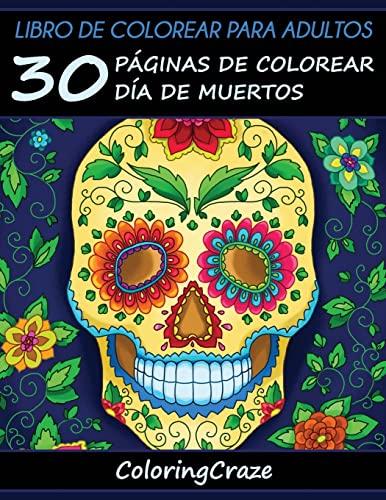 9781533461339: Libro para colorear para adultos: 30 Páginas para colorear con motivo del Día de Difuntos, Serie de libros para colorear para adultos creados por colorear para adultos que reducen el estrés