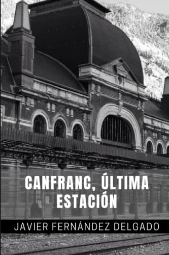 Canfranc, Ultima Estacion: Fernandez Delgado, Javier