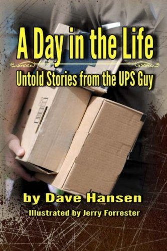 A Day in the Life: Untold Stories from the UPS Guy: Mr Dave L Hansen