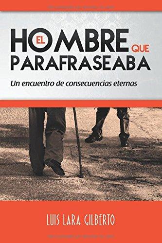 El Hombre Que Parafraseaba: Un Encuentro de: Gilberto, Luis Lara