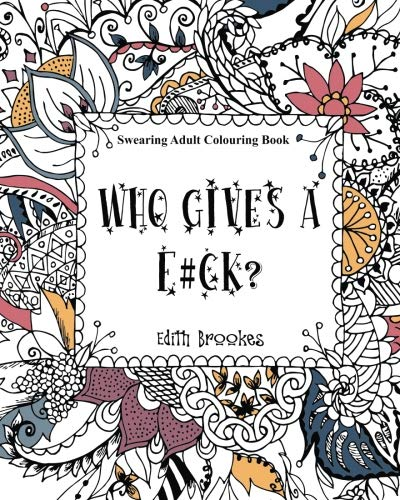 9781533477507: Who Gives a F#ck? Swearing Adult Colouring Book: The Curse Colouring Book