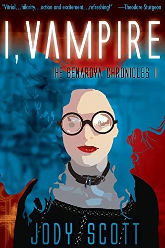 I, Vampire (The Benaroya Chronicles): Jody Scott