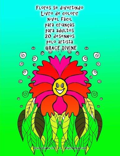 9781533480248: Flores se divertindo Livro de colorir nível fácil para crianças para adultos 20 desenhos pelo artista Grace Divine (Portuguese Edition)