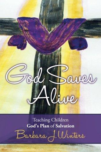 9781533481825: God Saves Alive: Teaching Children God's Plan of Salvation