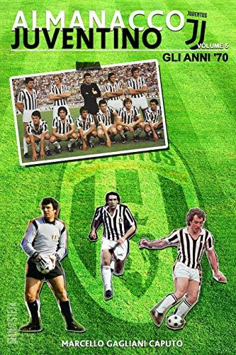 9781533483249: Almanacco Juventino - Volume 5 Gli anni '70 (Almanacco Juventino - Tutte le partite ufficiali della Juventus)