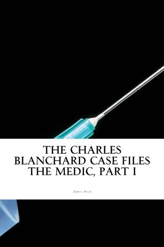 9781533486332: The Charles Blanchard Case Files: The Medic, Part I
