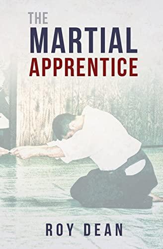 The Martial Apprentice: Life as a Live: Dean, Roy