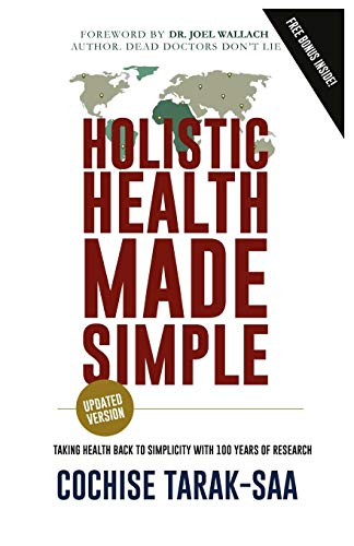 Holistic Health Made Simple: A Beginner's Guide To Better Health and Healthy Living: Cochise ...