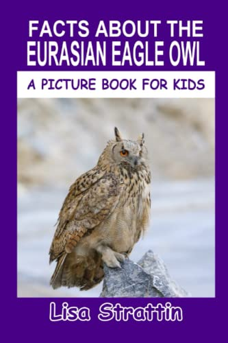 9781533496089: Facts About The Eurasian Eagle Owl (A Picture Book For Kids) (Volume 44)