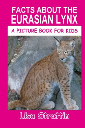 9781533496959: Facts About The Eurasian Lynx (A Picture Book For Kids) (Volume 45)