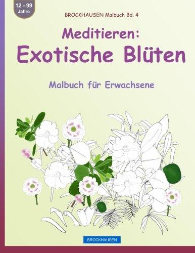 9781533498496: BROCKHAUSEN Malbuch Bd. 4 - Meditieren: Exotische Blüten: Malbuch für Erwachsene: Volume 4