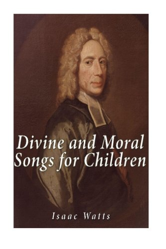 Divine and Moral Songs for Children: Watts, Isaac
