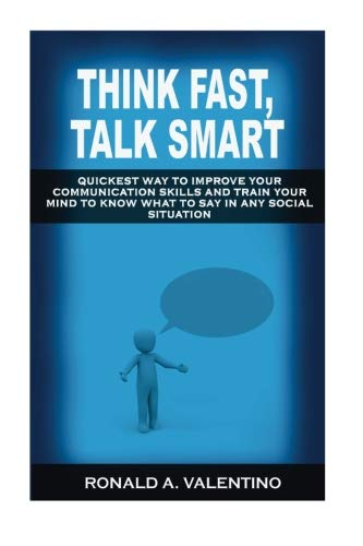 9781533511010: Think Fast, Talk Smart: Quickest Way to Improve Your Communication Skills And Train Your Mind to Know What to Say in Any Social Situation