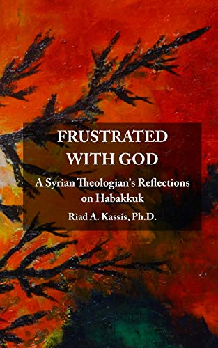 9781533513175: Frustrated with God: A Syrian Theologian's Reflections on Habakkuk
