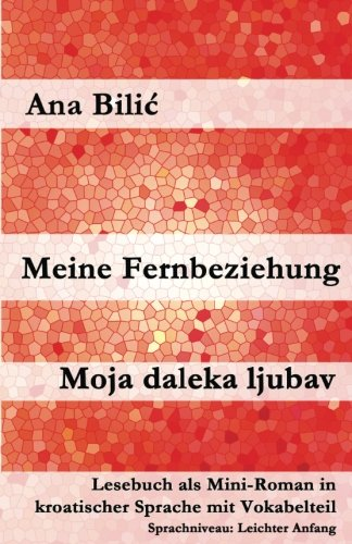 Meine Fernbeziehung, Moja Daleka Ljubav: Lesebuch Als: Bilic, Ana