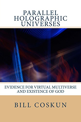 9781533520418: Parallel Holographic Universes: Evidence for The Superdeterministic Non-Dimensional Holographic Universe and Existence of God