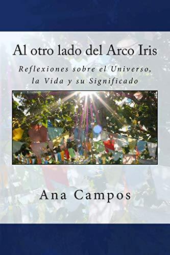 9781533521569: Al otro lado del arco Iris: Reflexiones sobre el Universo, la Vida y su Significado (Spanish Edition)