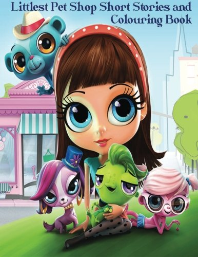 9781533522320: Littlest Pet Shop Short Stories and Colouring Book: In this A4 50 page book, Blythe Baxter has chosen some of her favorite fictional stories and and cutie's from The Littlest Pet Shop