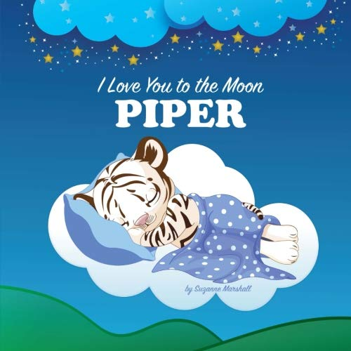 9781533523945: I Love You to the Moon, Piper: Personalized Books & Bedtime Stories (Personalized Children's Books with Bedtime Stories)