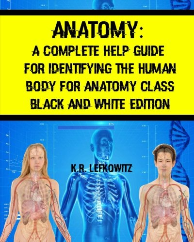 9781533529060: Anatomy: A Complete Help Guide For Identifying The Human Body For Anatomy Class Black And White Edition
