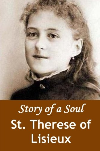 Story of a Soul: The Autobiography of St. Therese of Lisieux: Lisieux, St. Therese of