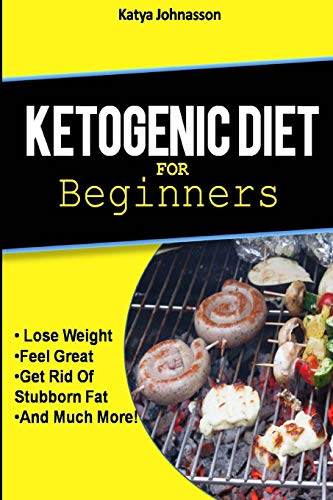 9781533531001: Ketogenic Diet for Beginners: How To Use A Ketogenic Diet For Weight Loss