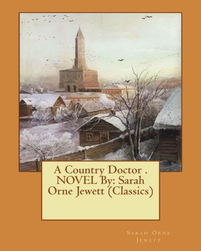 9781533533173: A Country Doctor . NOVEL By: Sarah Orne Jewett (Classics)