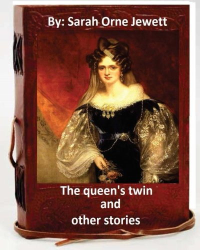 9781533536471: The queen's twin, and other stories. By: Sarah Orne Jewett