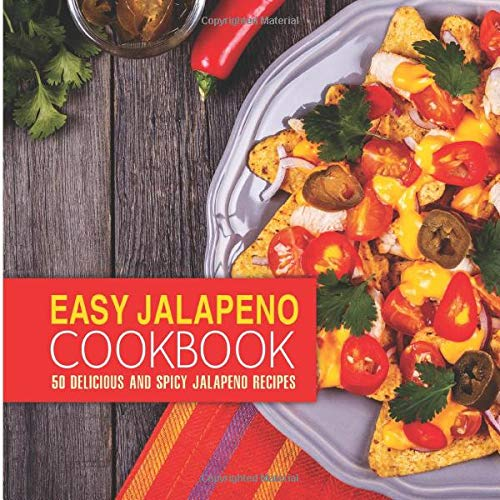 9781533547057: Easy Jalapeno Cookbook: 50 Delicious and Spicy Jalapeno Recipes