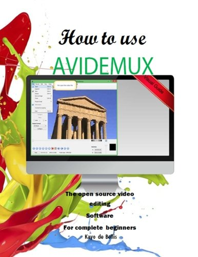 9781533550217: How to Use Avidemux: The Open Source Video Editing Sofware for complete beginners