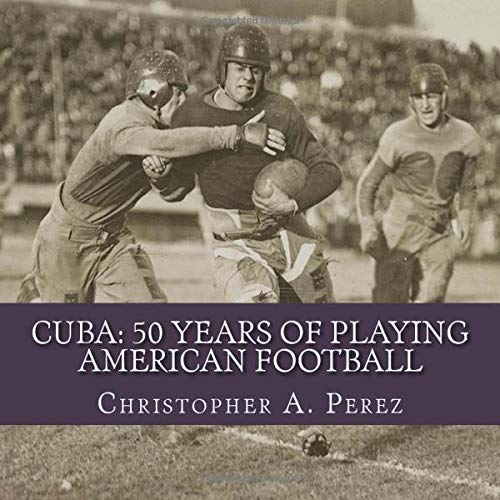 9781533551818: Cuba: 50 Years of Playing American Football