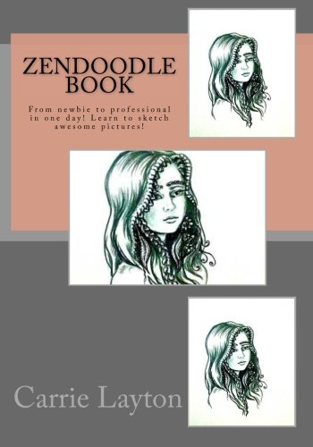 ZenDoodle Book: From newbie to professional in one day! Learn to sketch awesome pictures! (Doodle ...