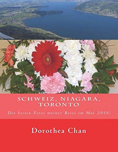 9781533554529: Schweiz, Niagara, Toronto: Die besten Fotos meiner Reise im Mai 2016! (German Edition)